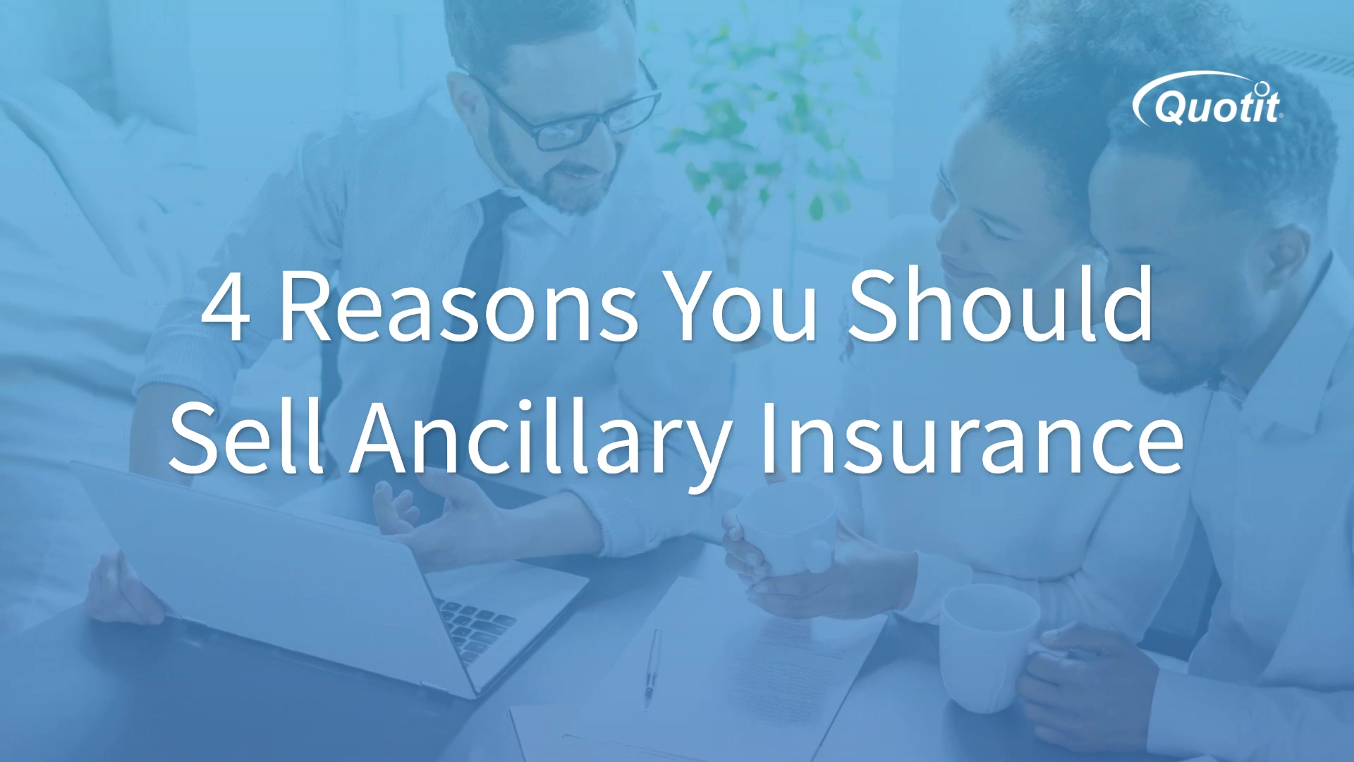 Quotit   4-Reasons-You-Should-Sell-Ancillary-Insurance