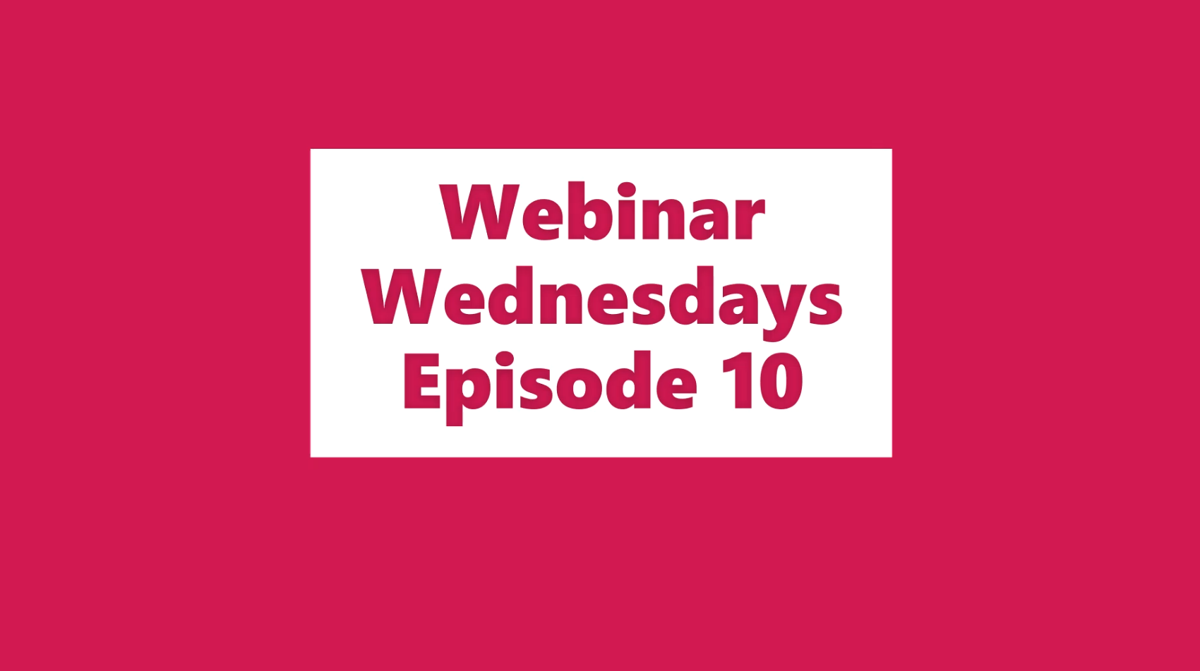 Webinar Wednesdays Episode 10 (a)
