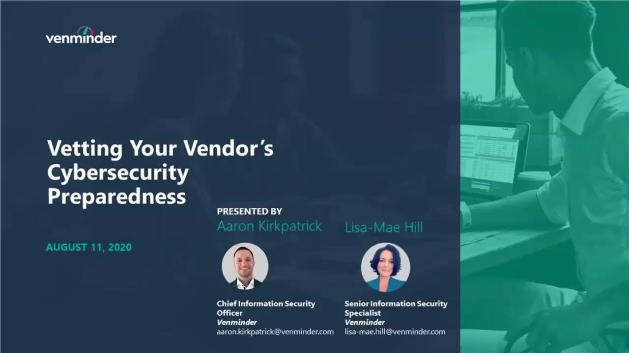 2020 08-11 Venminders Vetting Your Vendors Cybersecurity Preparedness Webinar-20200811 1714-1_Trim