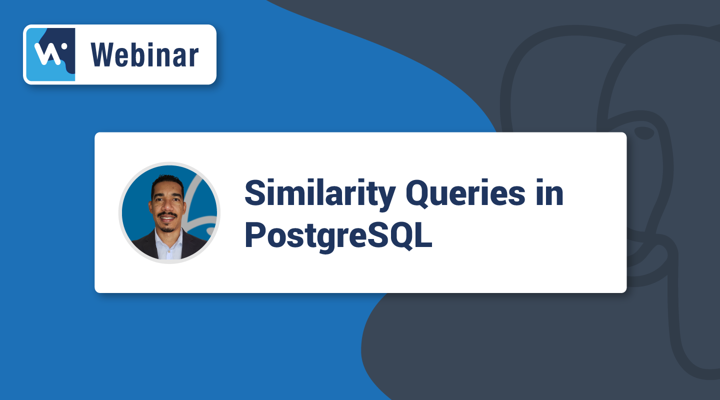 Similarity Queries on Postgres Webinar 19 Aug  Preview HS