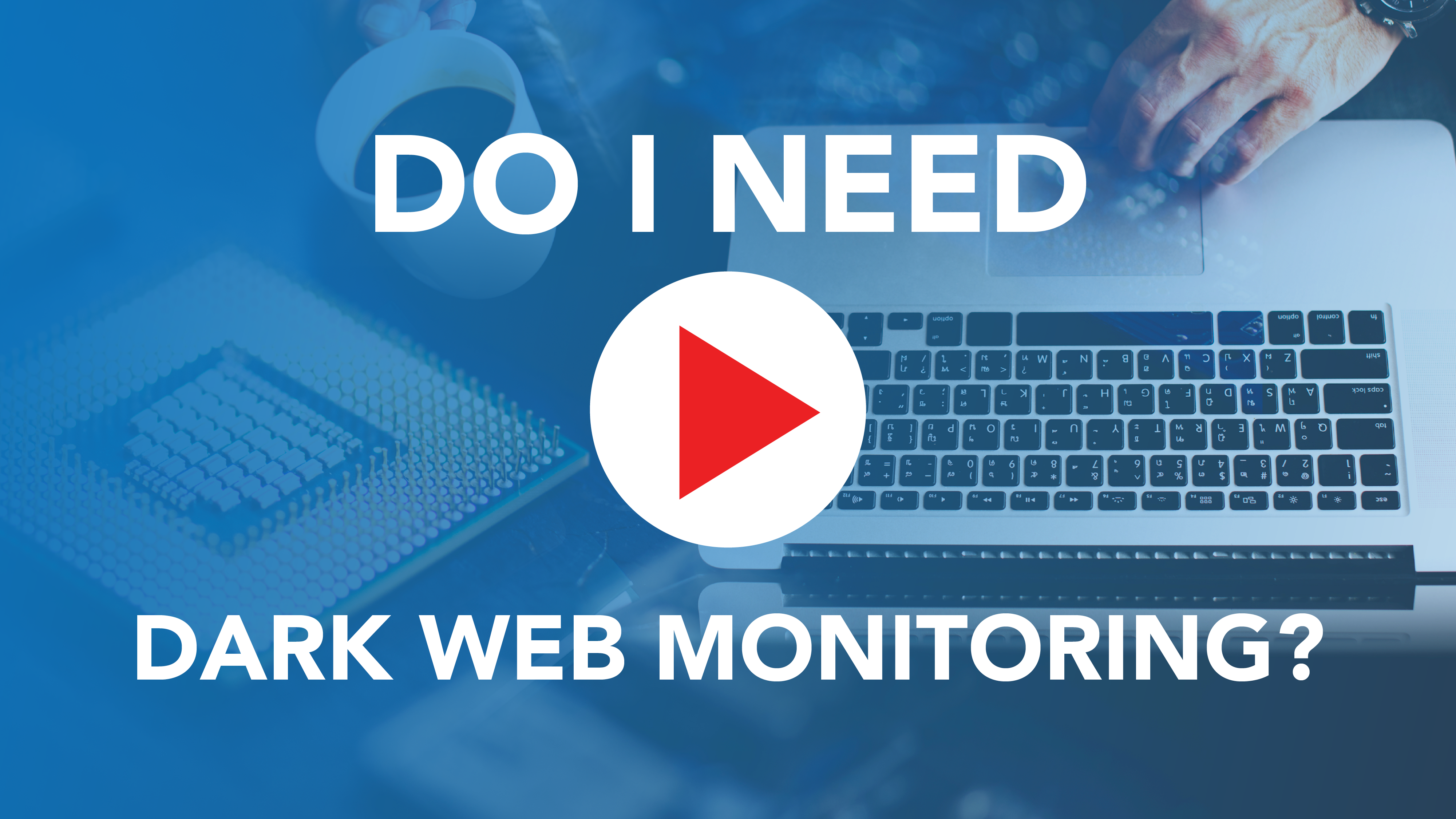 Preview - Do I Need Dark Web Monitoring
