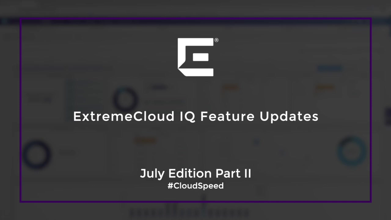 ExtremeCloud IQ New Features - July 2020 Part II