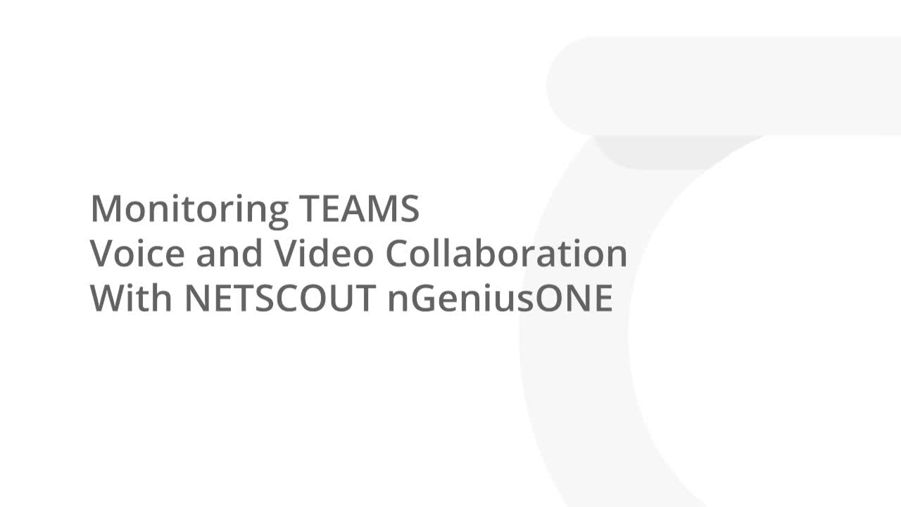 Monitoring TEAMS Voice and Video Collaboration With NETSCOUT nGeniusONE