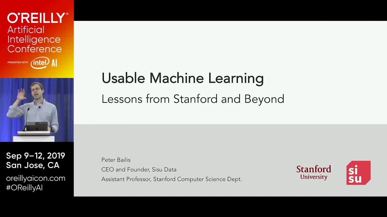 O'Reilly AI San Jose 2019 - Usable Machine Learning with Peter Bailis from Sisu Data