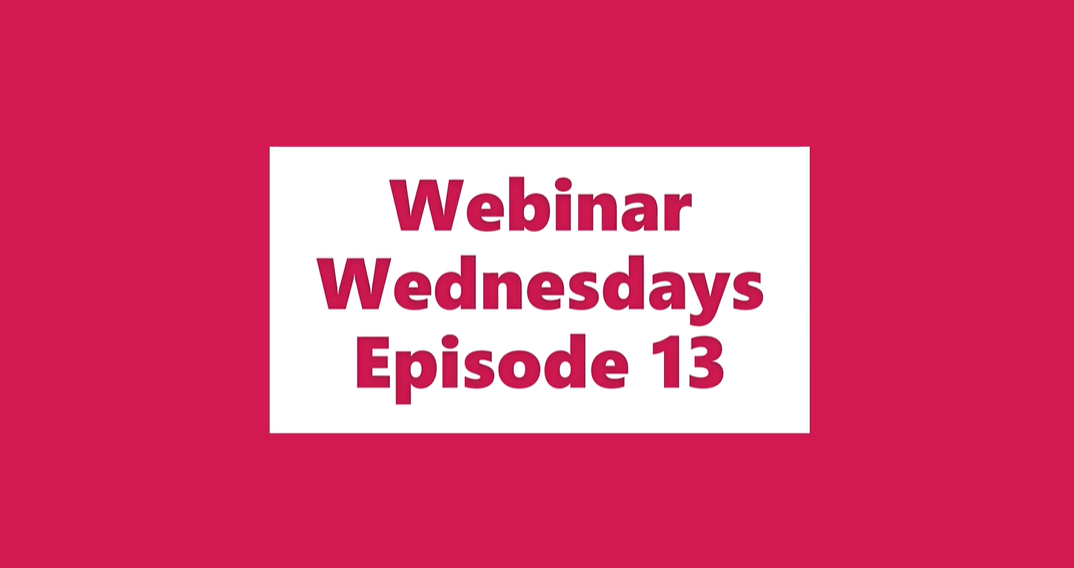 Webinar Wednesdays Episode 13