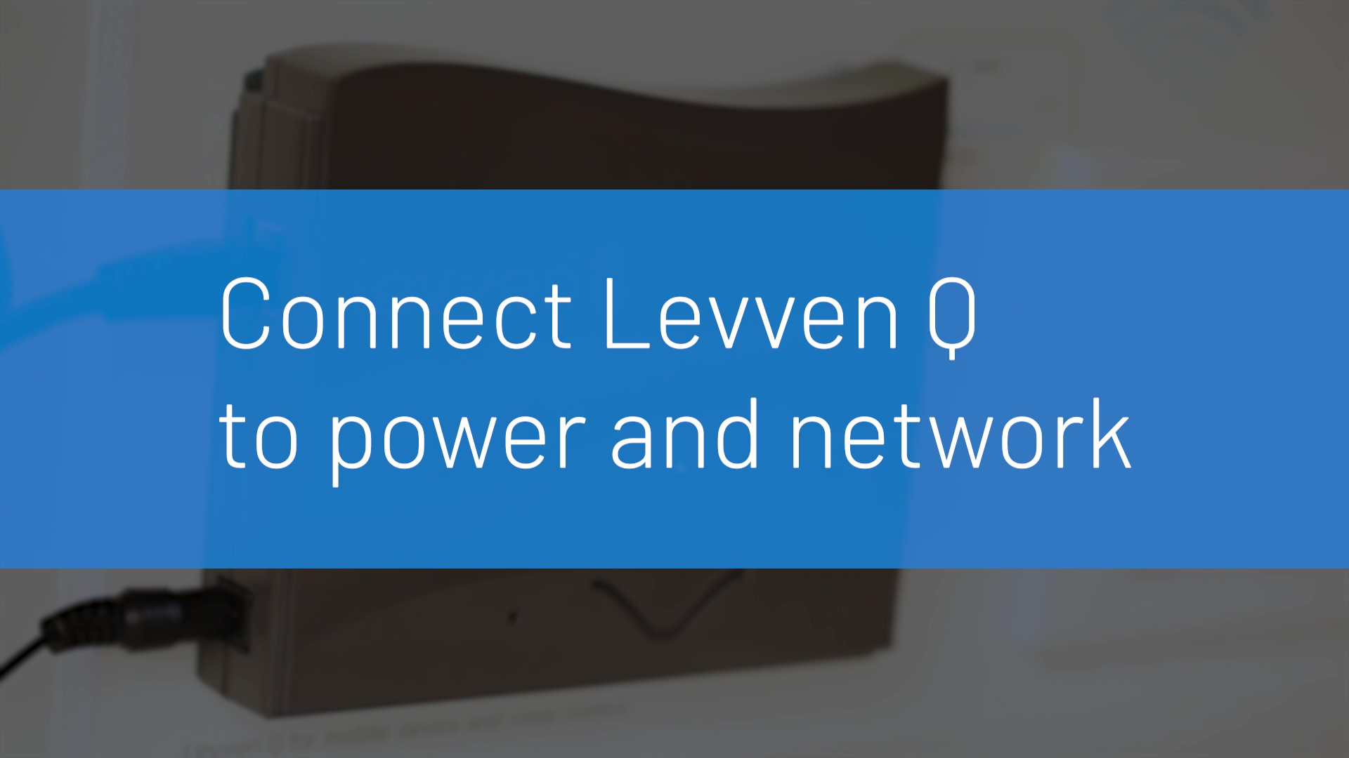 Connect Levven Q to Power and Network