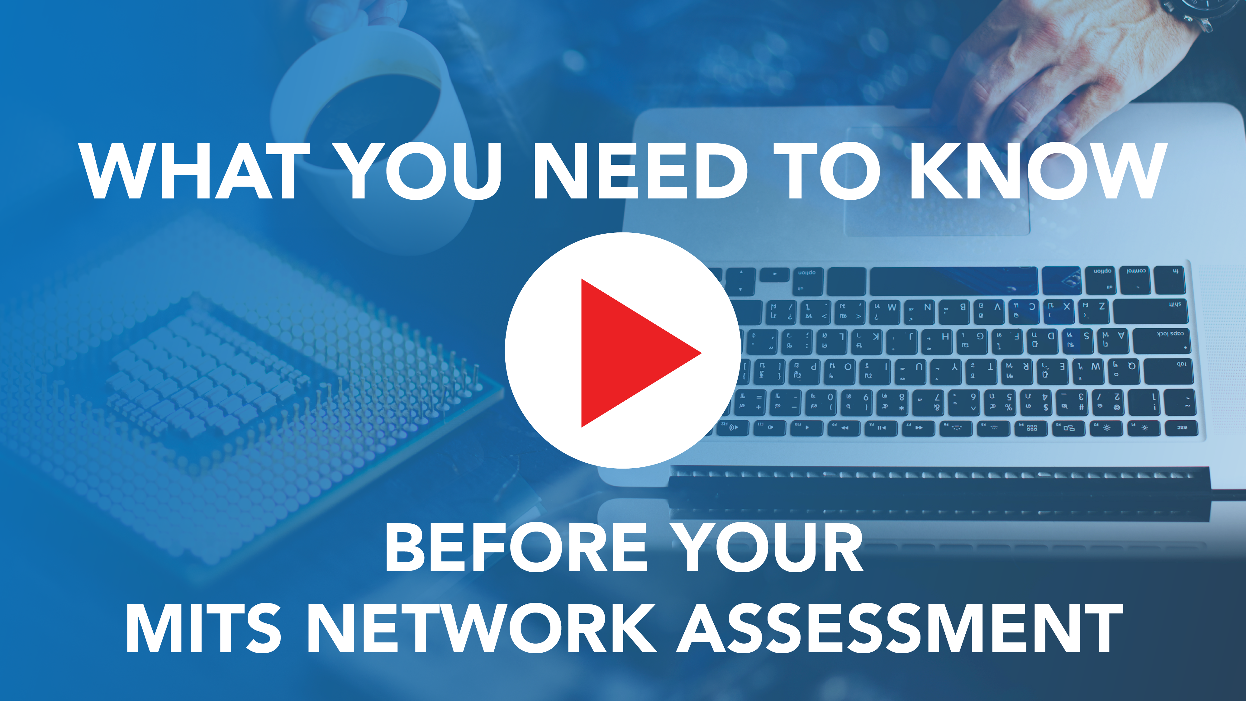 Preview What You Need to Know Before Your MITS Network Assessment