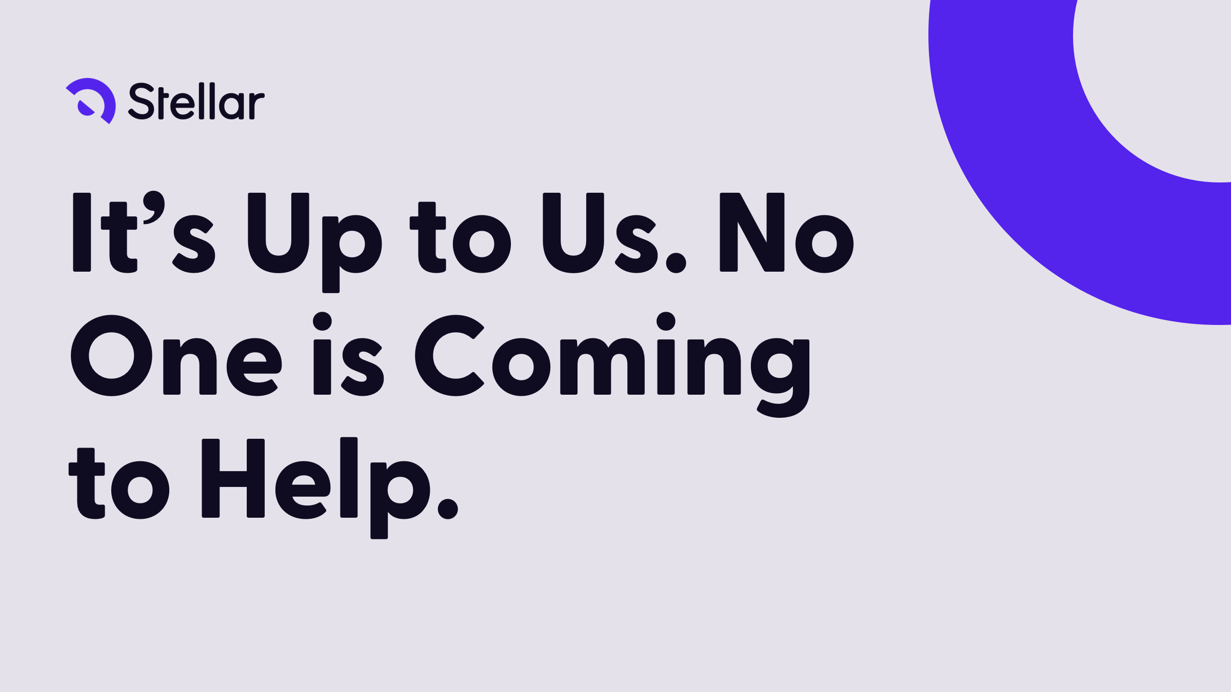 It's Up to Us. No One is Coming to Help.