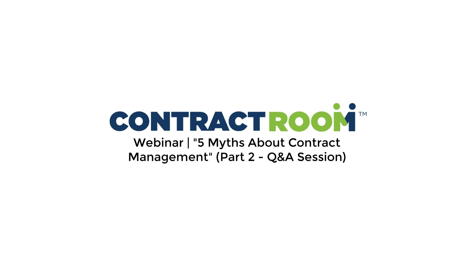 Webinar _ ContractRoom _ 5 Myths About Contract Management - Part 2 - Q_A Session
