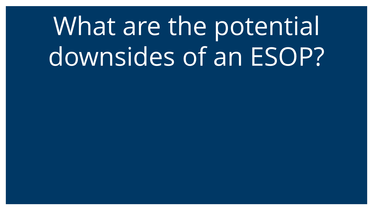 What are the potential downsides of an ESOP
