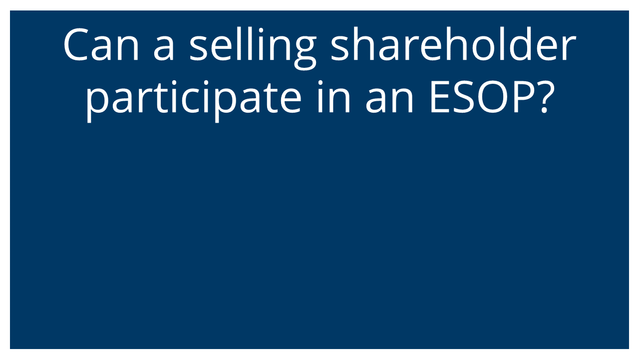 Can a sell shareholders participate in an ESOP?