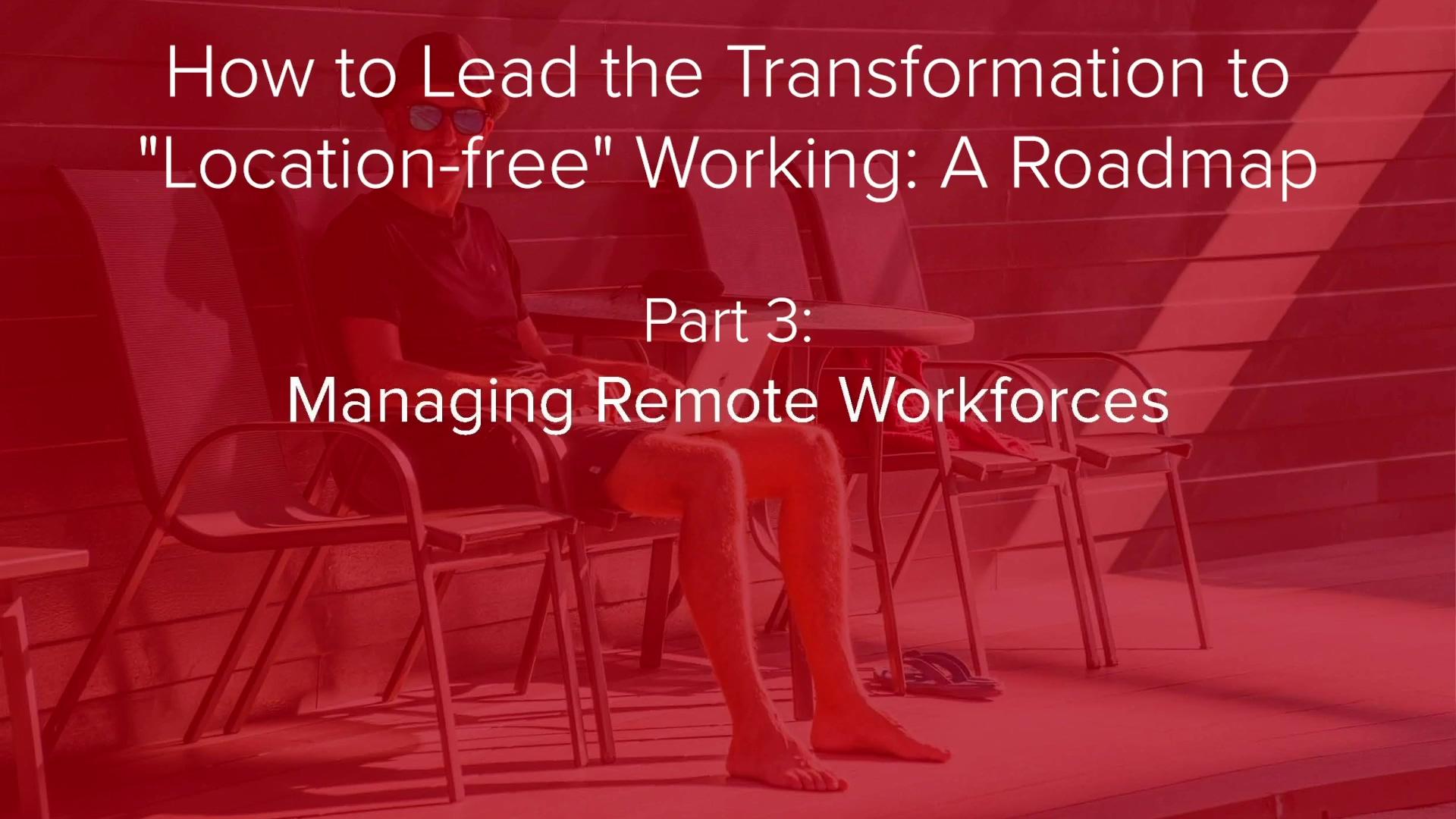 Enabling Location-freeworking - Part 3 - Managingremote Workforce (compressed)