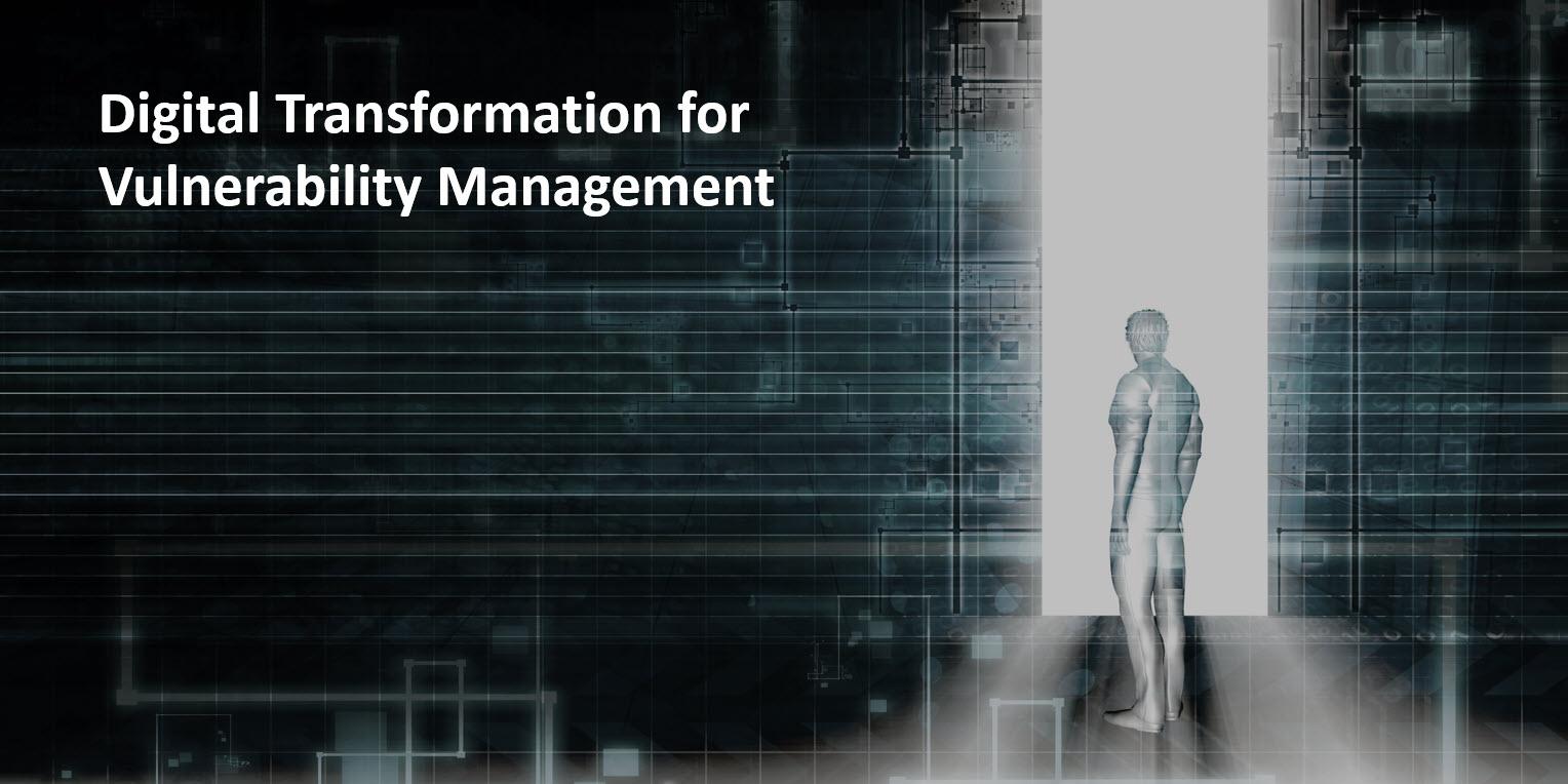 Digital Transformation for Vulnerability Management