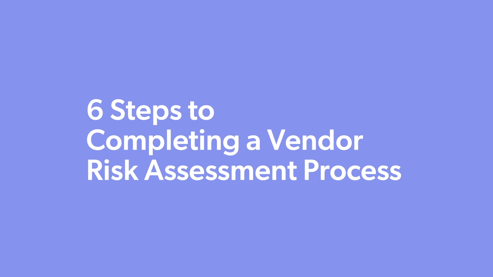 12.03.2020-6-steps-to-completing-a-vendor-risk-assessment-process