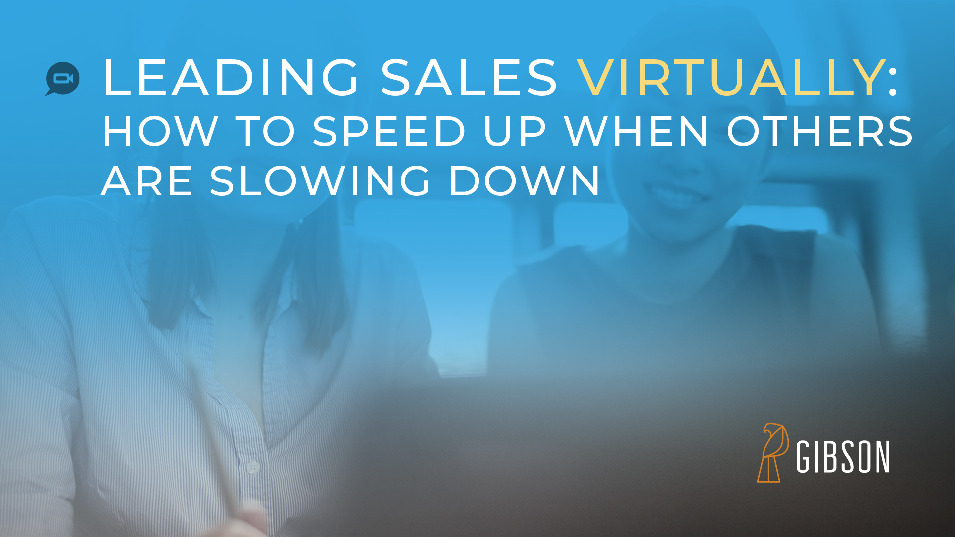 Leading Sales Virtually - How to Speed Up When Others Are Slowing Down