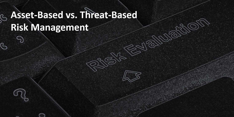 Asset-Based vs. Threat-Based Risk Management