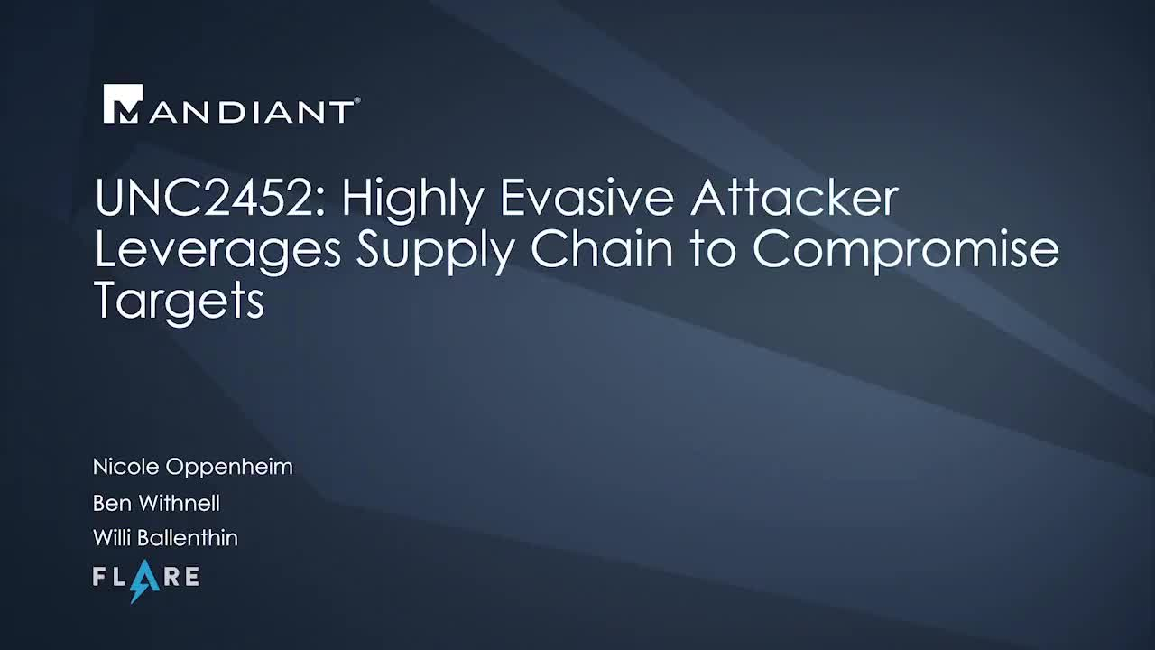 UNC2452: Highly Evasive Attacker Leverages Supply Chain to Compromise Targets