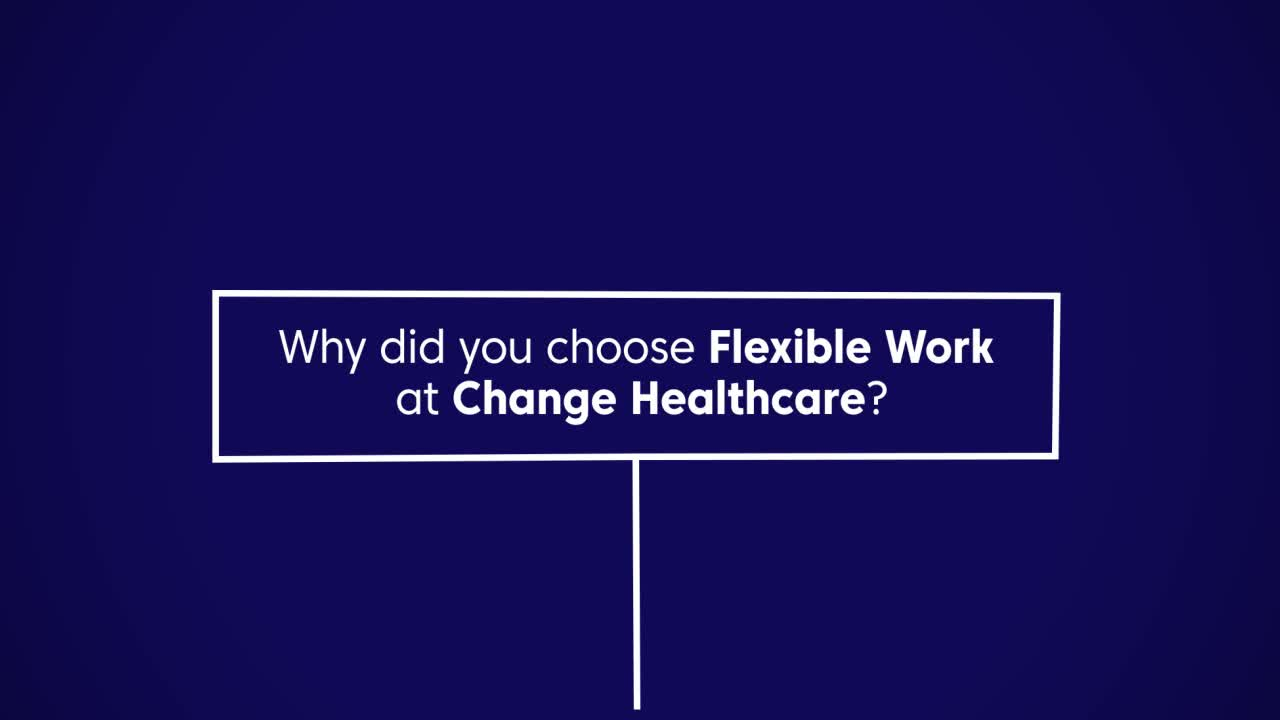 Play video: Why did you choose Flexible Work at Change Healthcare?
