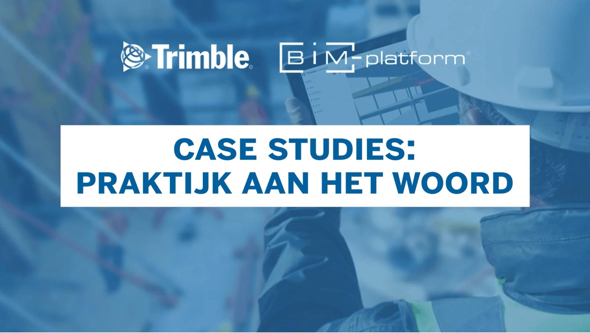 [BIM-Platform & Trimble] Case Studies: Praktijk aan het Woord