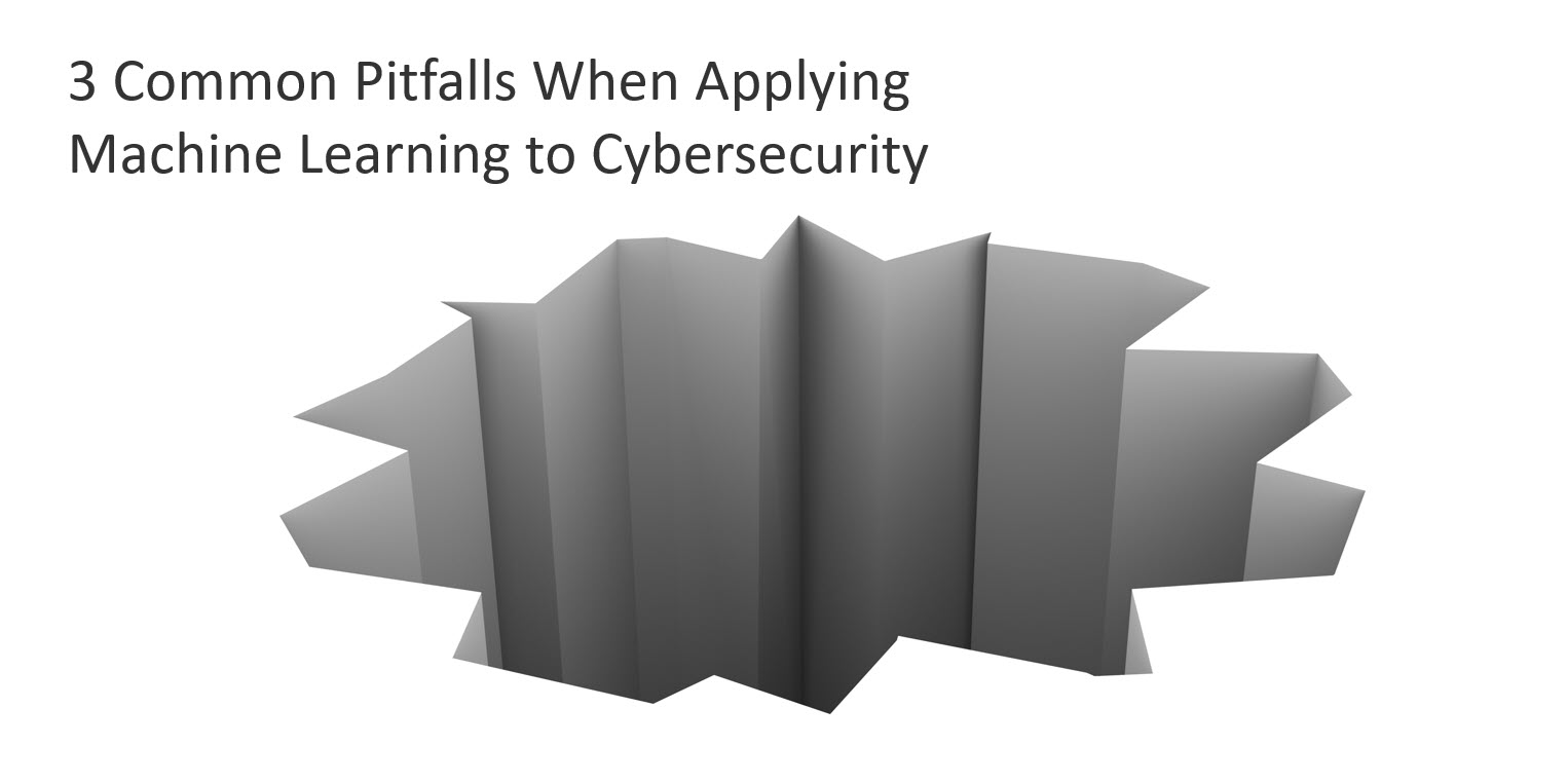 3 Common Pitfalls When Applying Machine Learning to Cybersecurity
