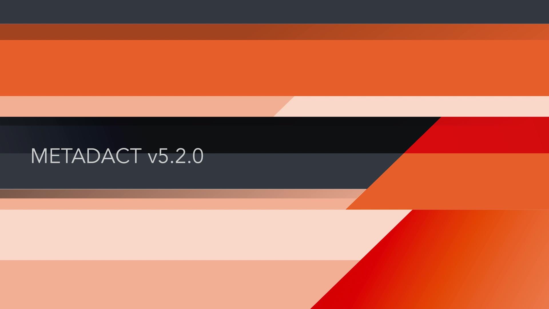 Metadact Q4 Release, Version 5.2.0