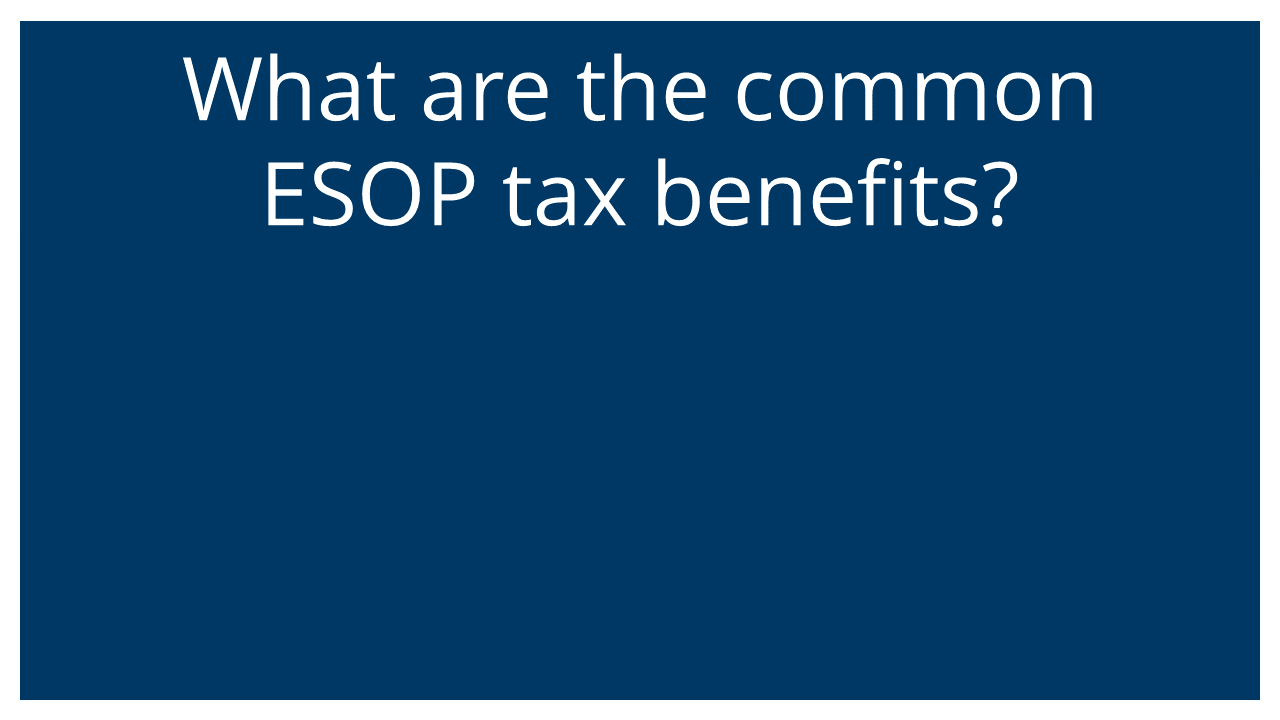 What are the tax benefits associated with an ESOP? (Q&A Webinar)