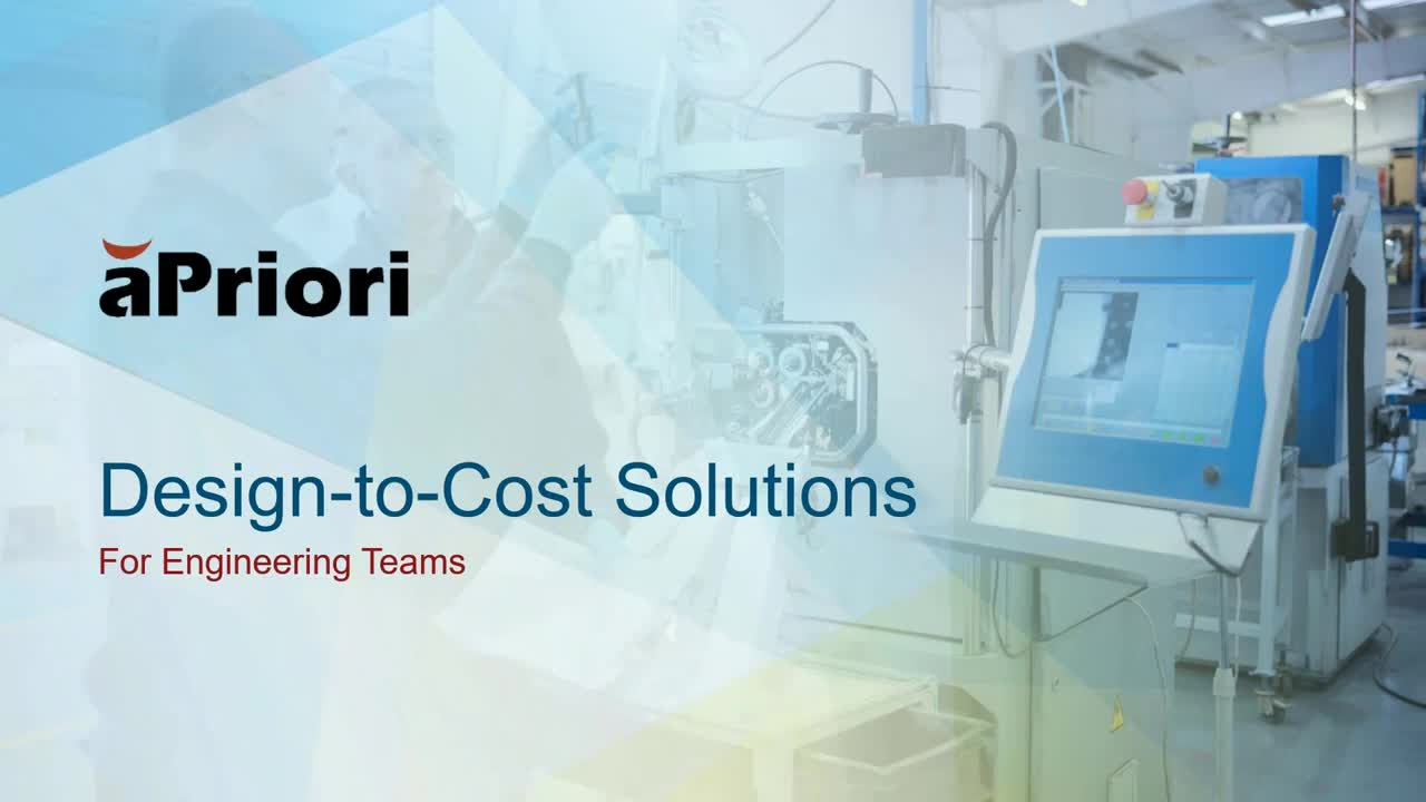 aPriori Design-to-Cost Solutions for Engineering Teams