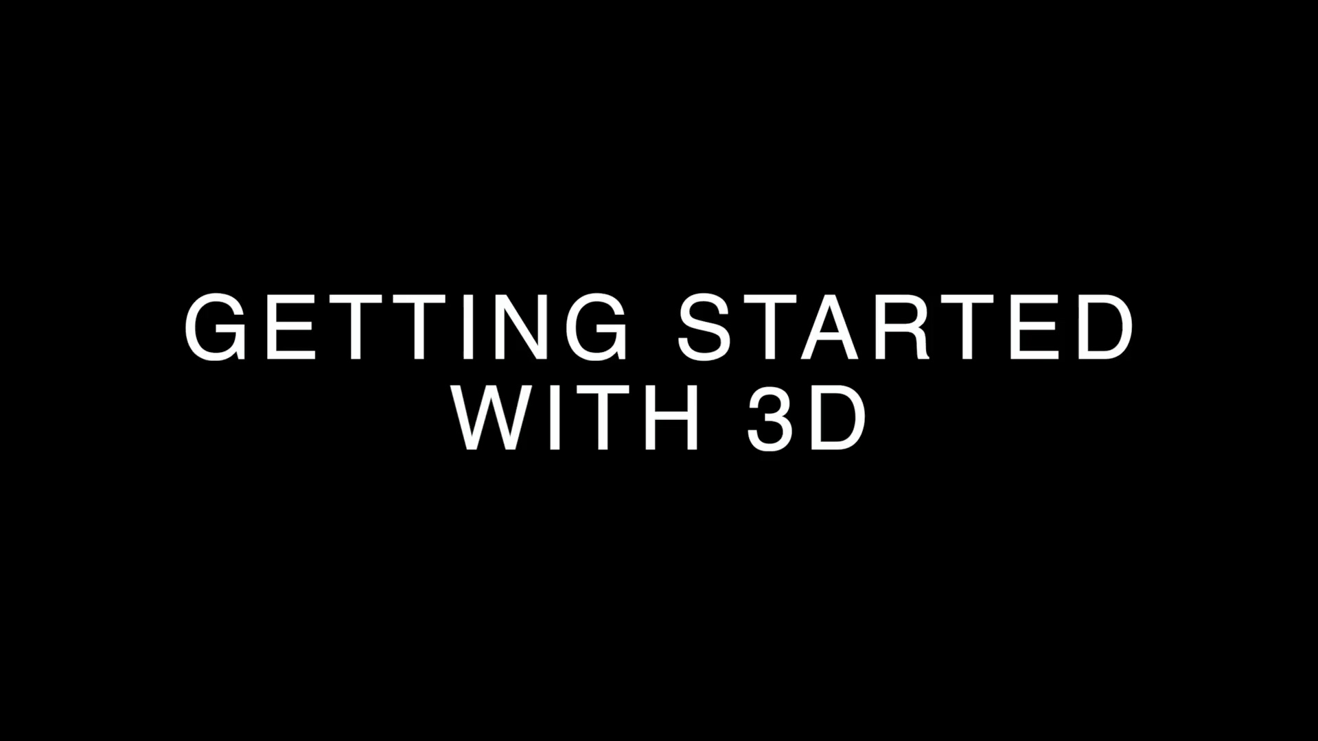 Getting started with 3D