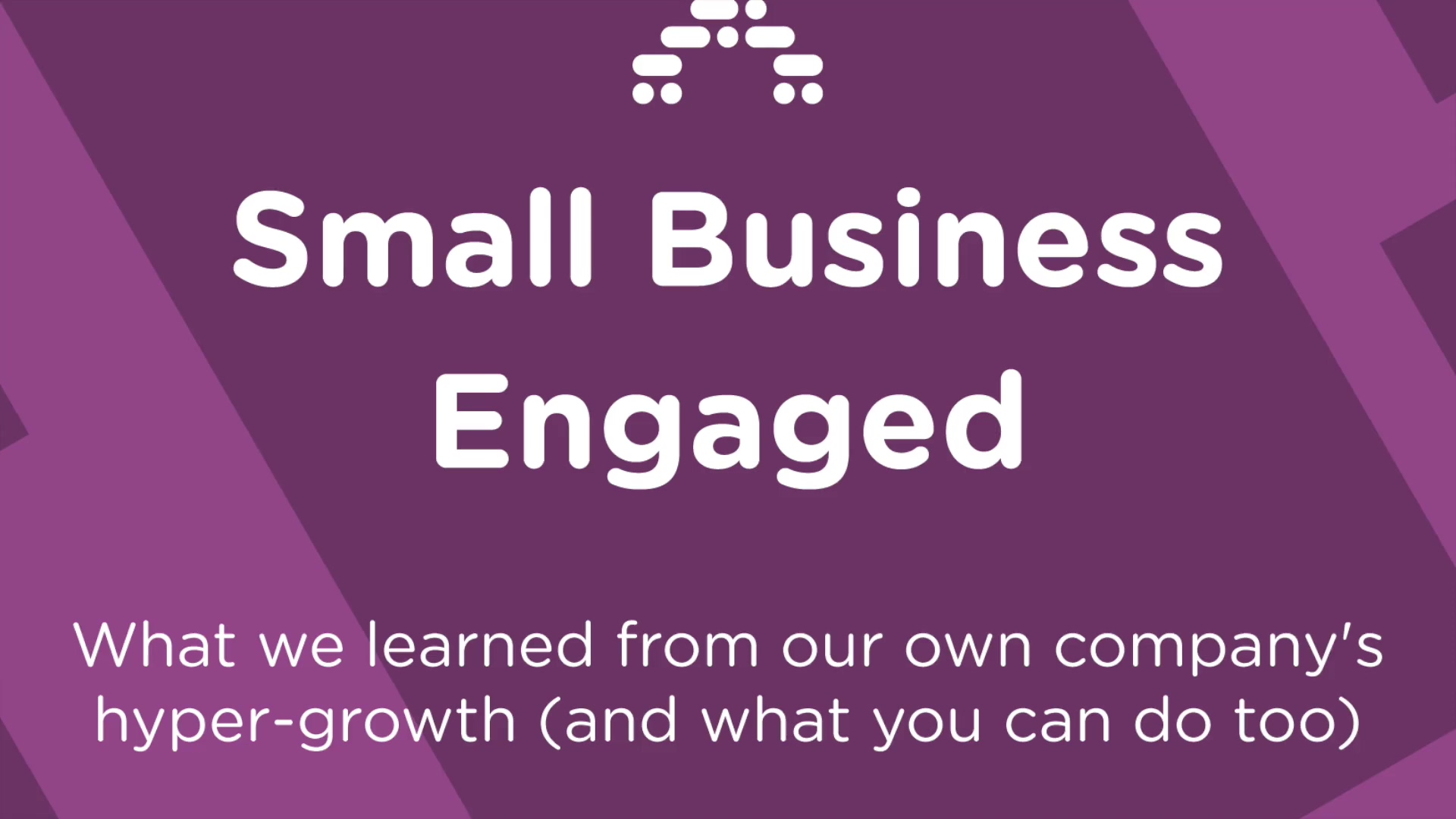 Small Business Engaged UK - Episode 4 - What we learned from our own companys hyper-growth (and what
