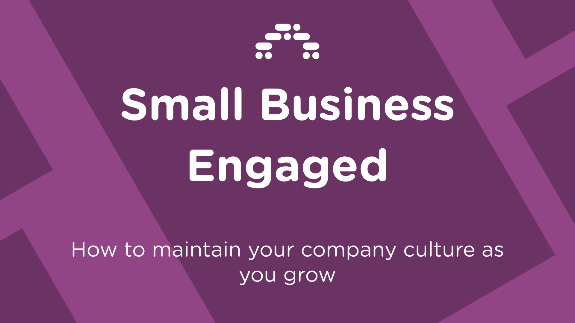 Small Business Engaged UK - Episode 3 - How to Maintain Your Company Culture as You Grow