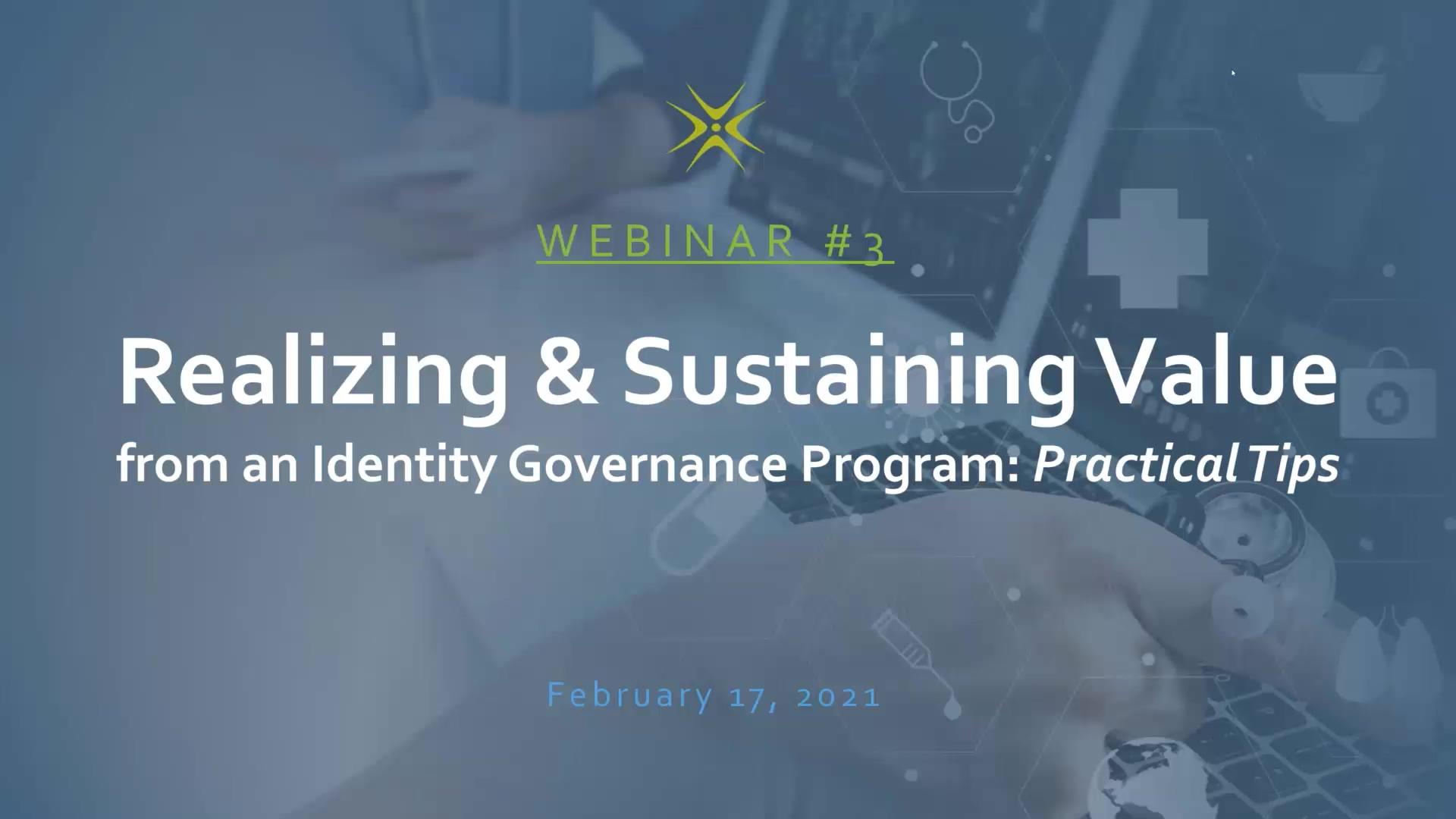 IGA Webinar 3 - Realizing & Sustaining Value from an Identity Governance Program