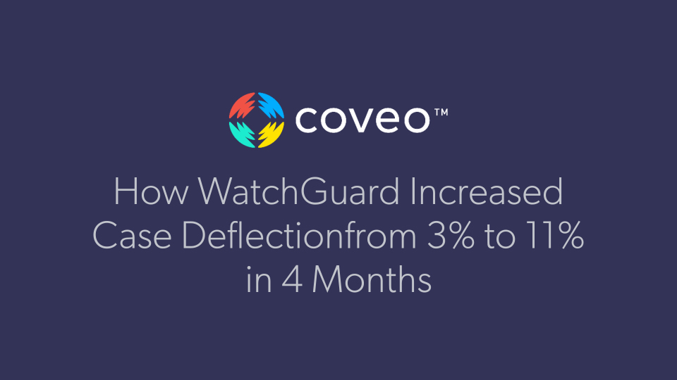 Watch this four-minute interview to learn how WatchGuard uses Coveo for Salesforce to increase the case deflection rate on its self-service site from 3% to 11% within a few months.