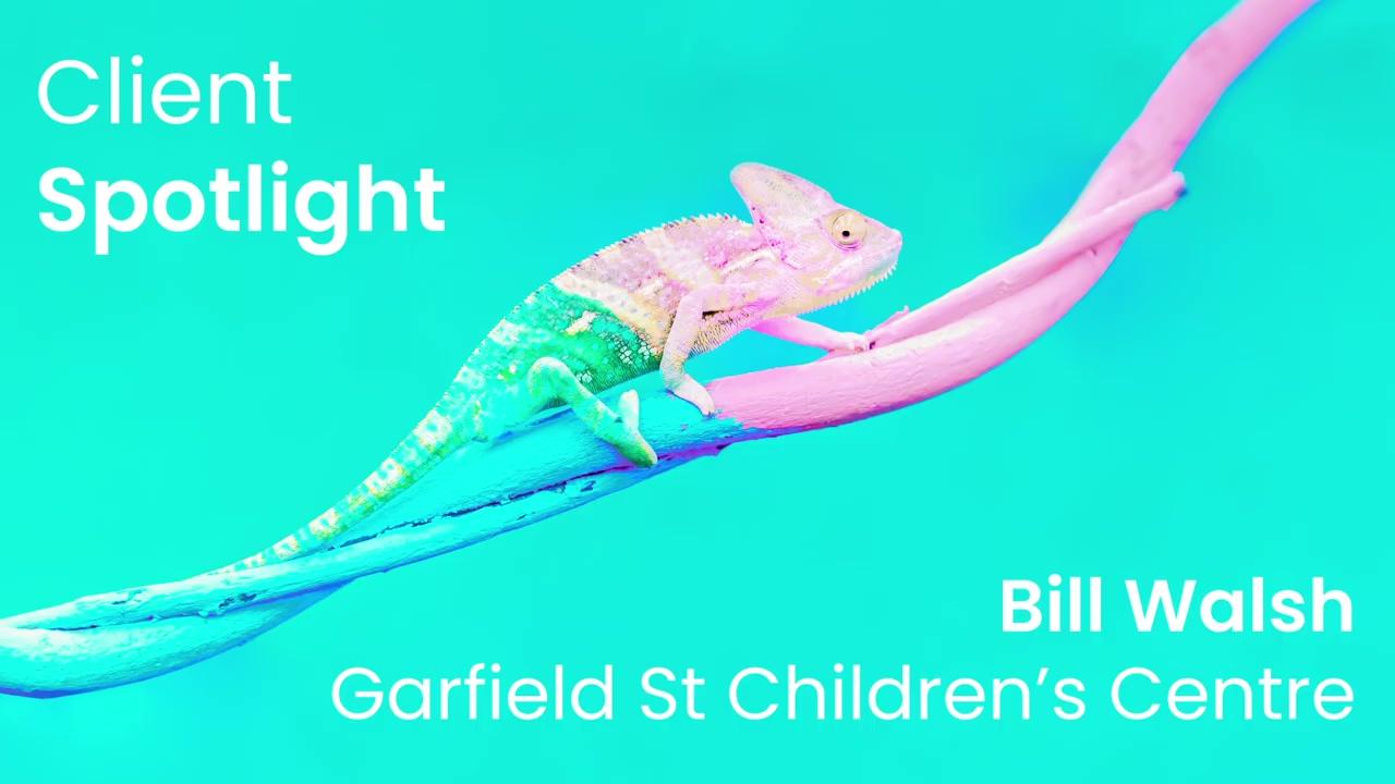 Smart Central Client Spotlight 2_ Bill Walsh _ Garfield Street Childrens Centre