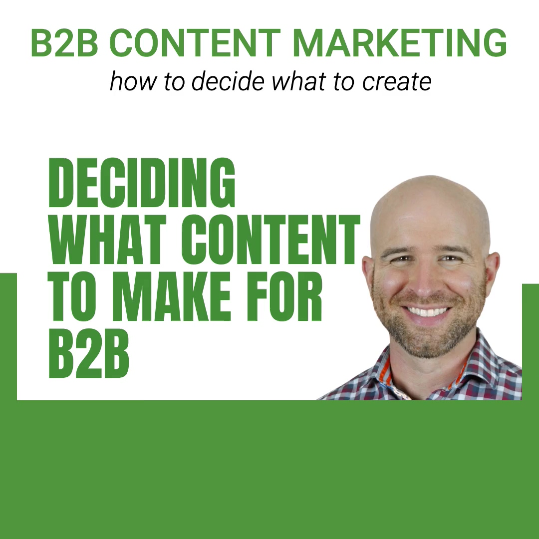 1.28.2021 - ZW - B2B Content Marketing - How do you decide what your content is going to be_