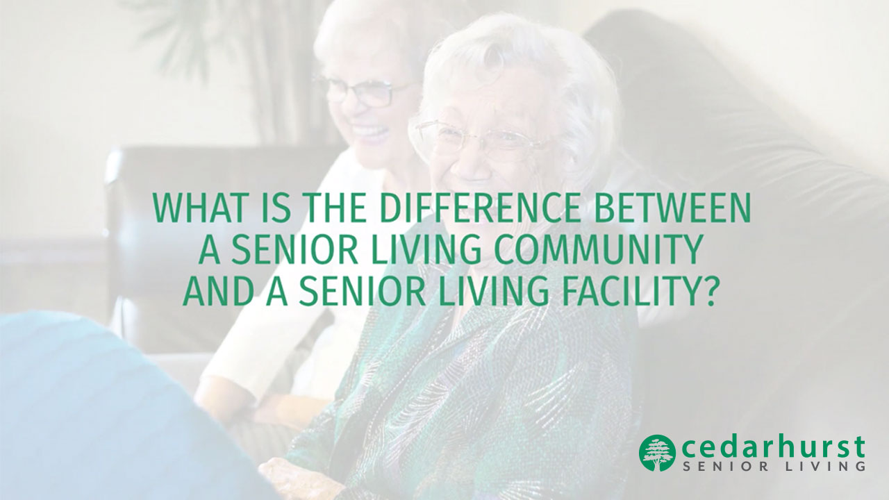 Cedarhurst Senior Living - What Is the Difference Between a Senior Living Community and a Senior Liv