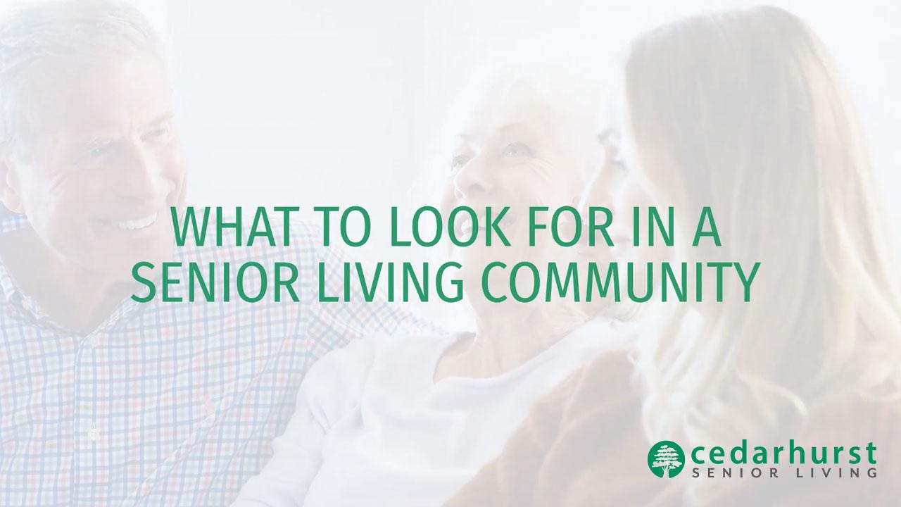 Cedarhurst Senior Living - What to Look for in a Senior Living Community_Video