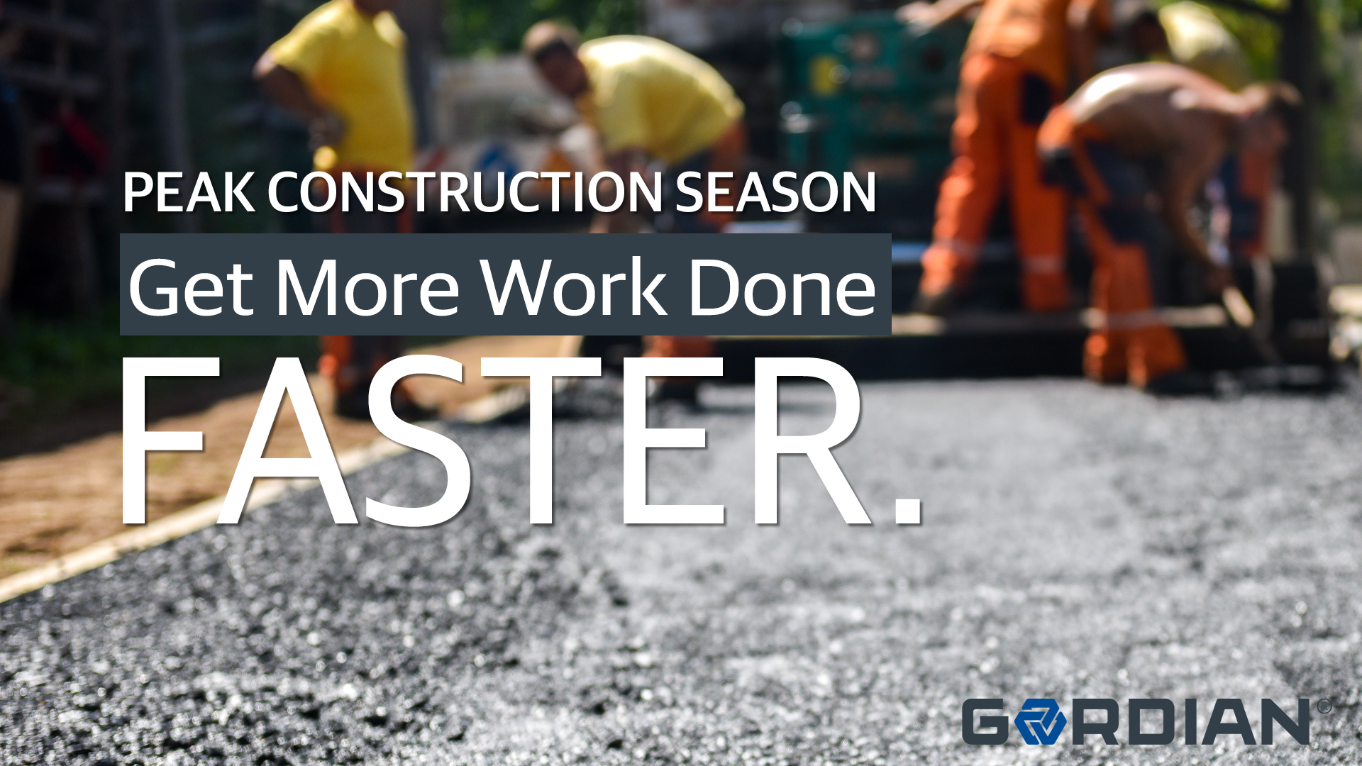 Peak Construction Season: Get More Work Done, Faster
