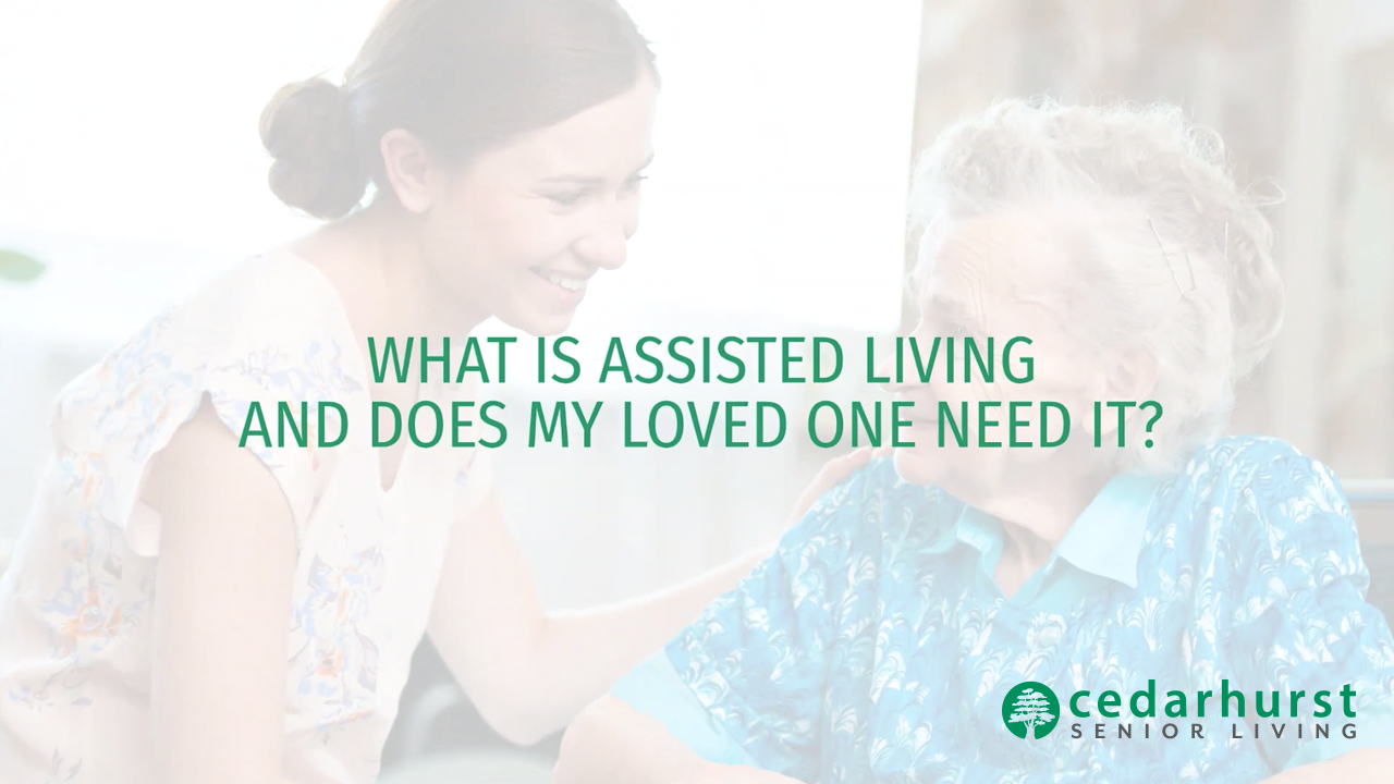 Cedarhurst_What Is Assisted Living, and Does My Mom Need It? Video