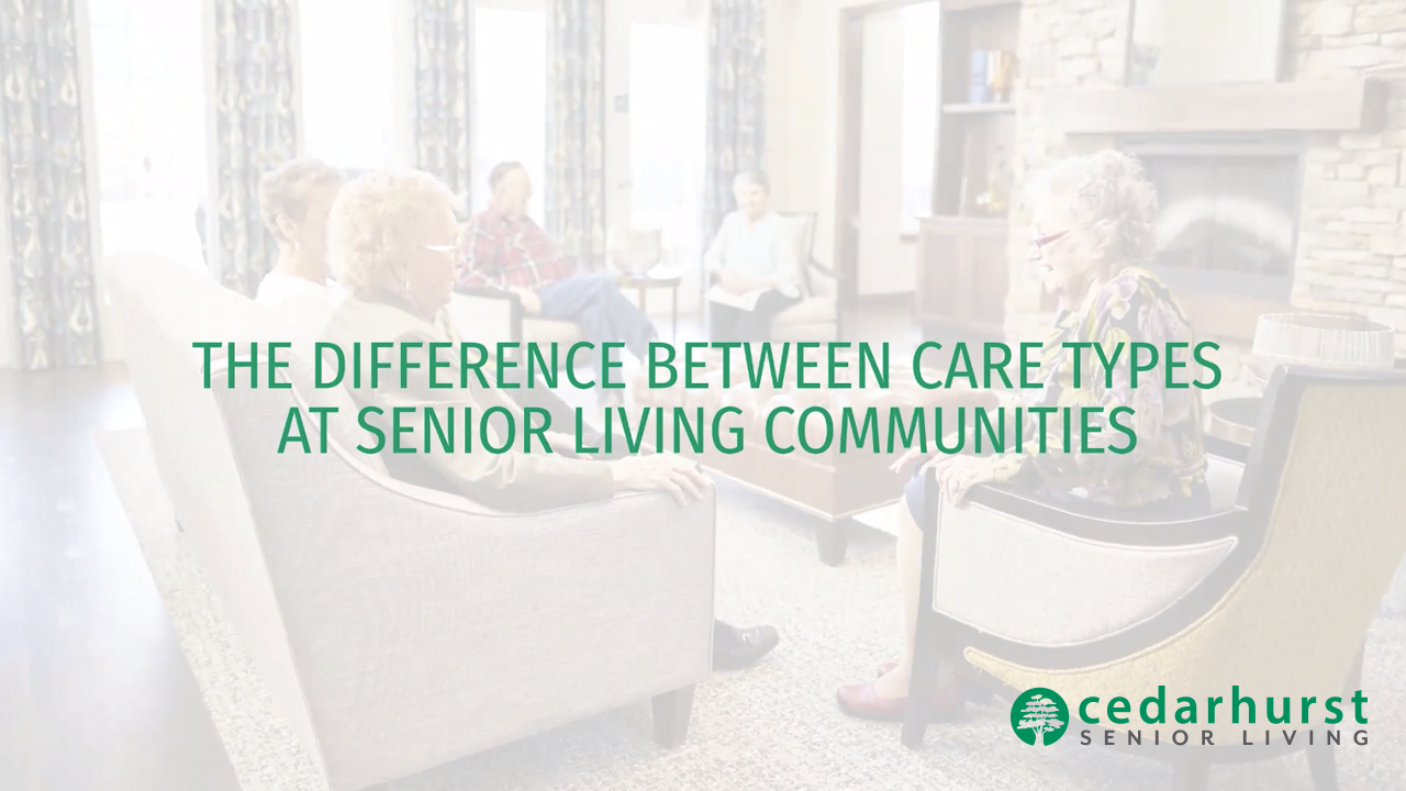 Cedarhurst_The Difference Between Care Types at Senior Living Communities_Video