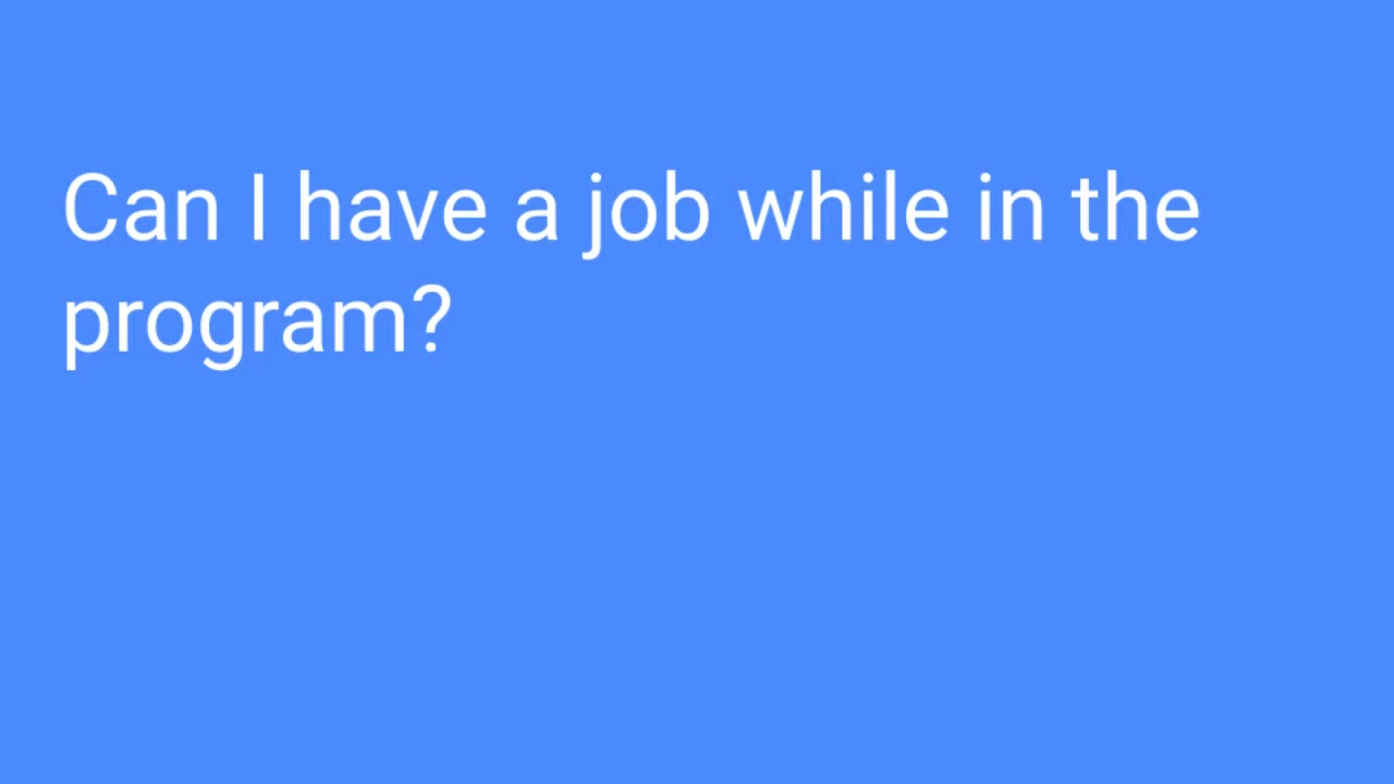 Can I have a job while in the program