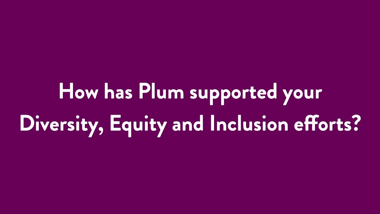 FY21 - Pinnacol Captions - How has Plum support your DE&I efforts? (3)