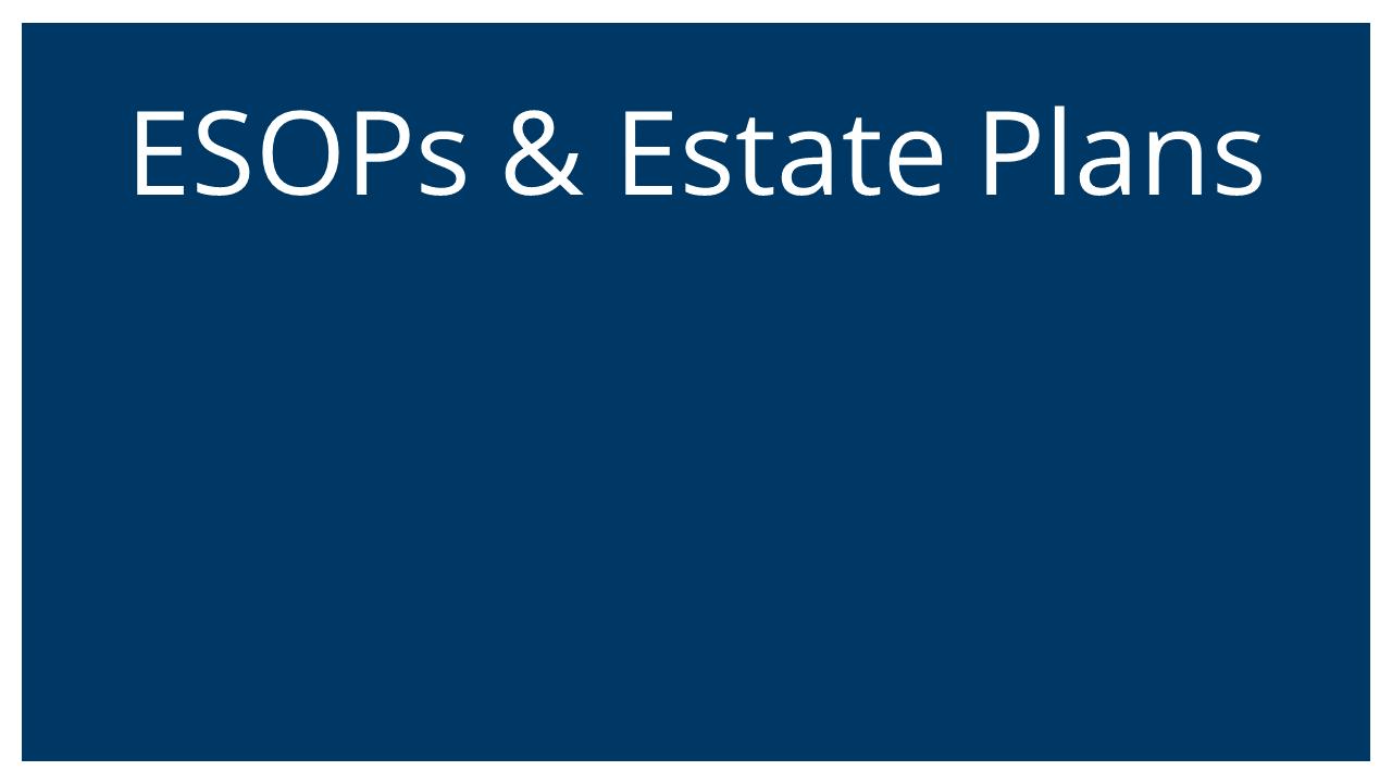 ESOPs and Estate Plans (Succession Planning & ESOPs Webinar)
