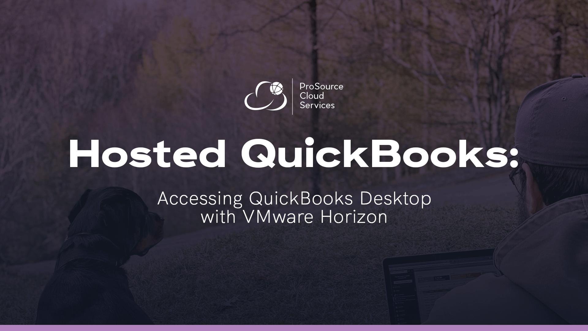 Hosted QuickBooks Accessing QuickBooks Desktop with VMware Horizon