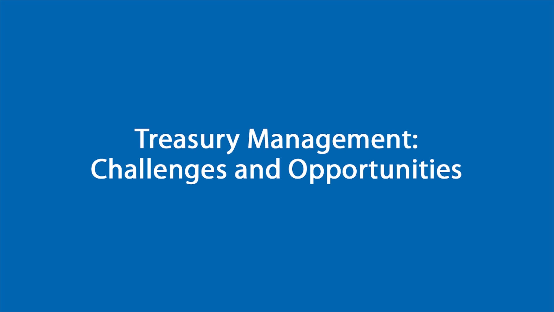 Treasury Management Challenges and Opportunities