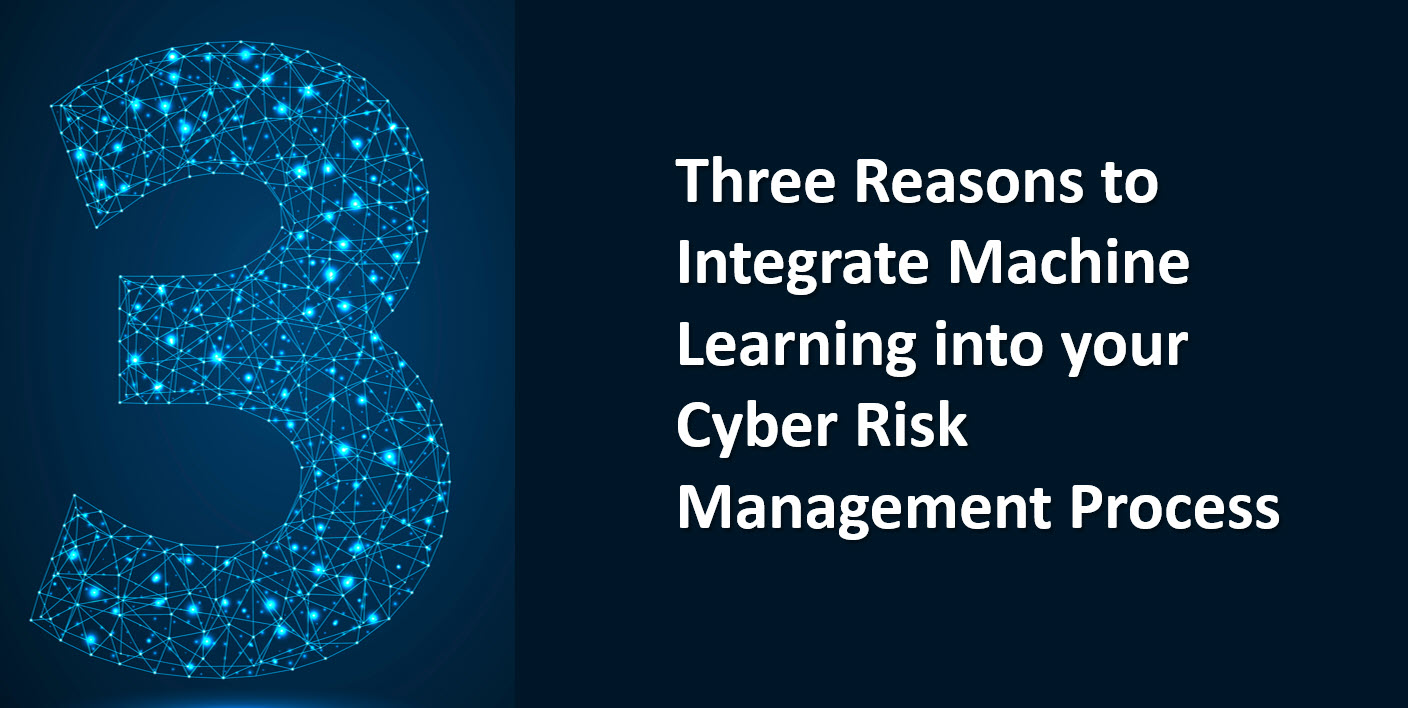 3 Reasons to Integrate ML into your Cyber Risk Management Process