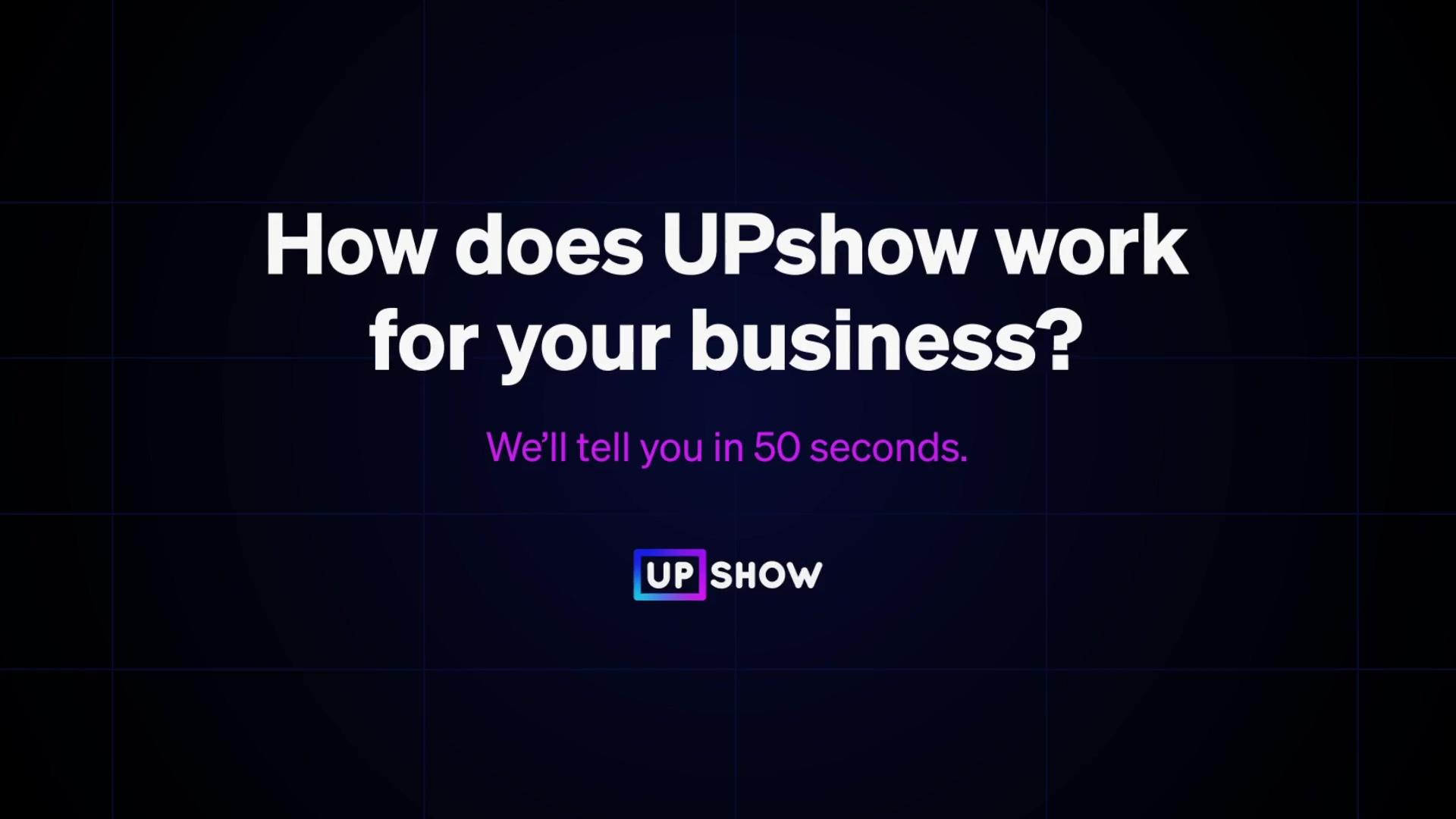 UPshow in 50 Seconds