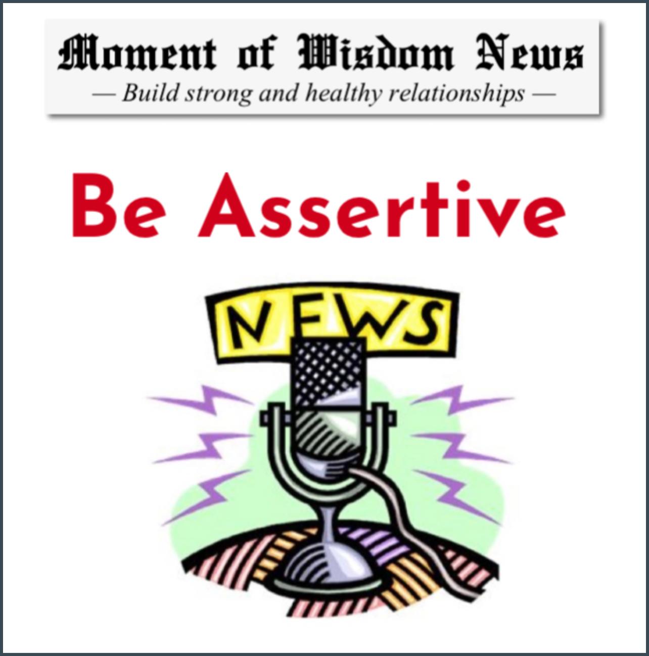 - Be Assertive