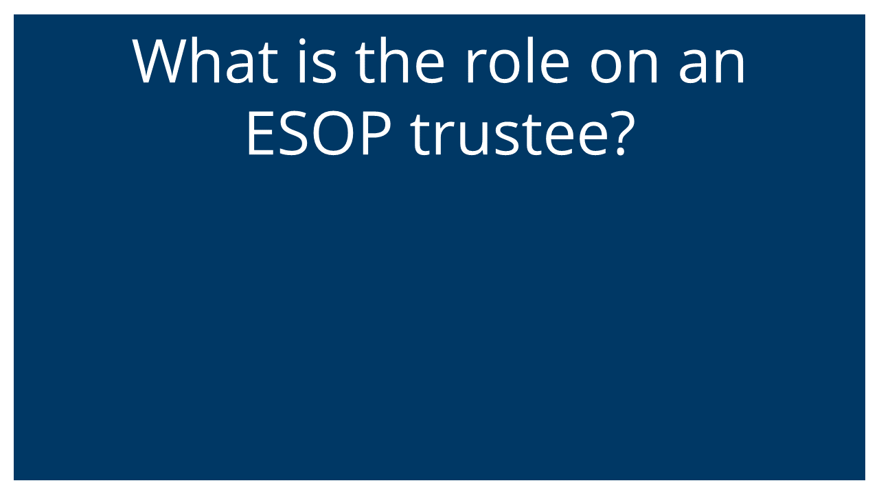 What is the role of an ESOP trustee? (Q&A Webinar)