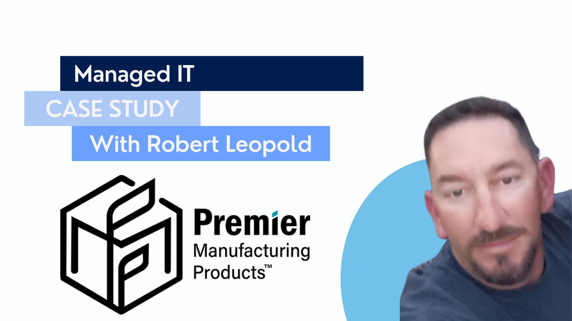 Customer Interviews, Managed IT, Robert Leopold, Premier MP