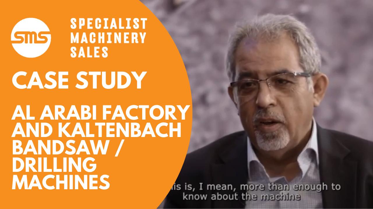 Case Study - Al Arabi Factory and Kaltenbach BandsawDrilling Machines Specialist Machinery Sa